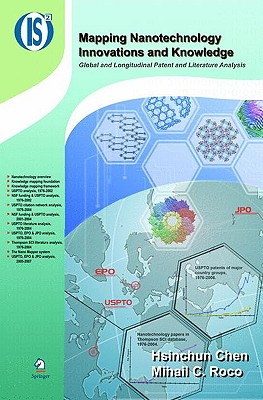 Mapping Nanotechnology Innovations and Knowledge By Chen, Hsinchun/ Roco, Mihail C.