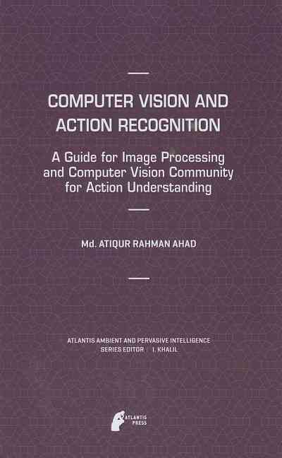 Computer Vision and Action Recognition By Ahad, Atiqur Rahman